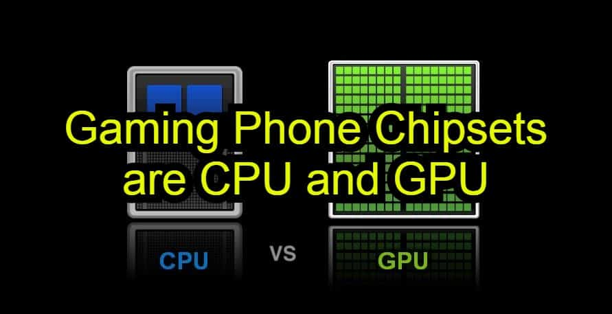 Gaming Phone Chipsets are CPU and GPU