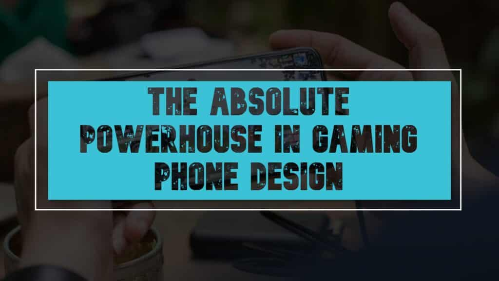 The Absolute Powerhouse In Gaming Phone Design