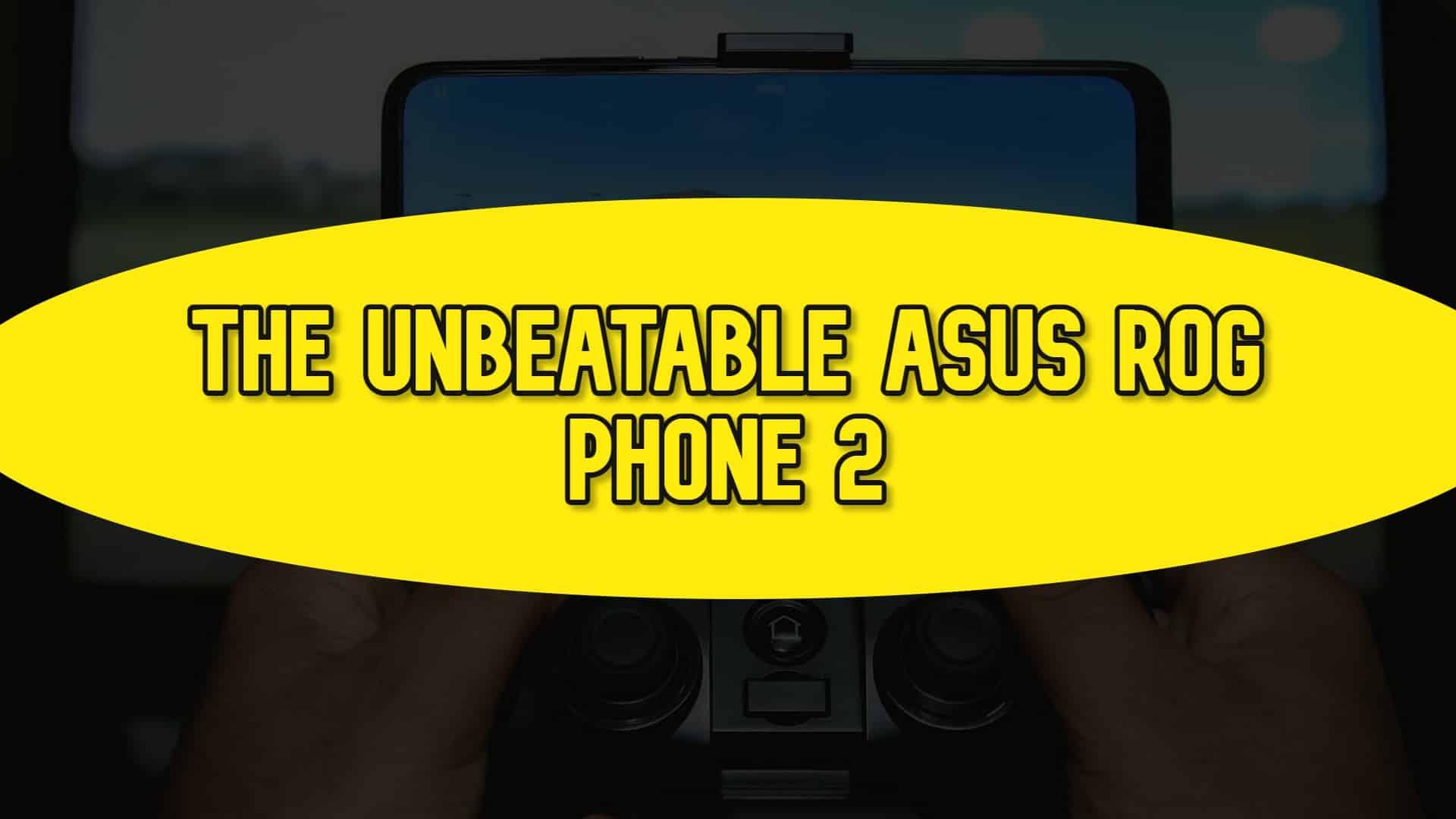 The Unbeatable Asus ROG Phone 2