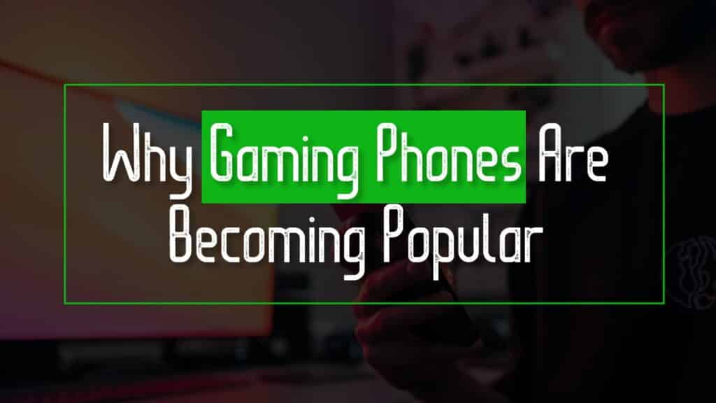Why Gaming Phones Are Becoming Popular