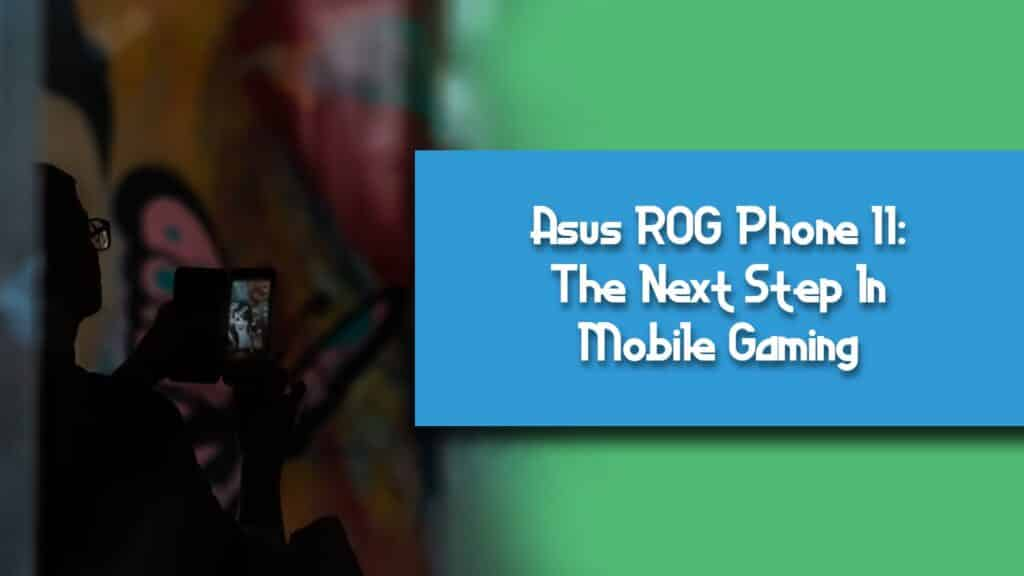 Asus ROG Phone II: The Next Step In Mobile Gaming