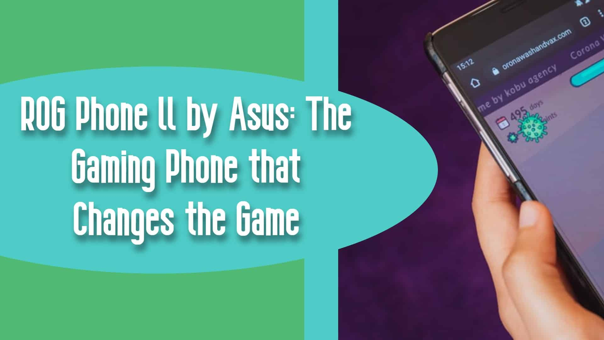 ROG Phone ll by Asus: The Gaming Phone that Changes the Game