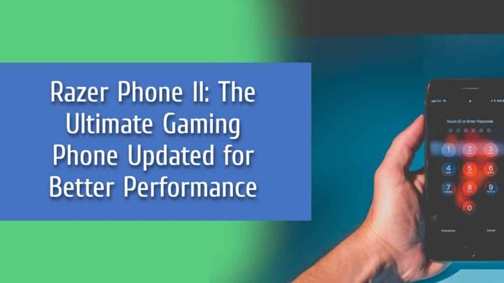Razer Phone ll: The Ultimate Gaming Phone Updated for Better Performance