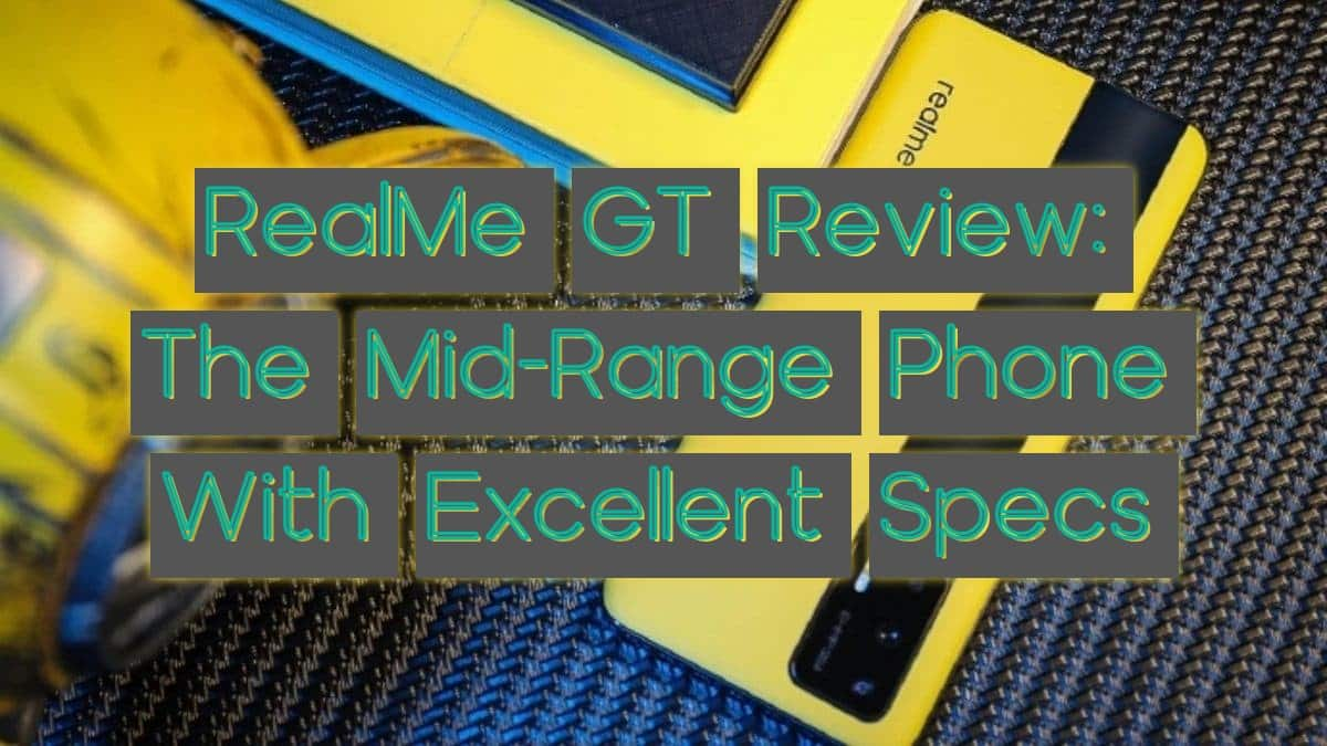 RealMe GT Review: The Mid-Range Phone With Excellent Specs