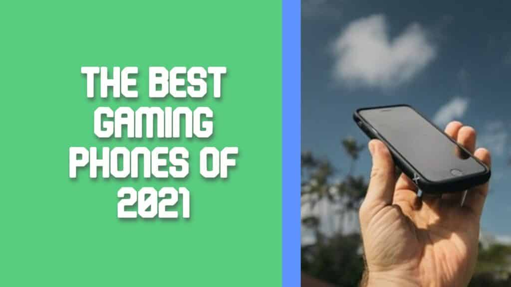 The Best Gaming Phones of 2021