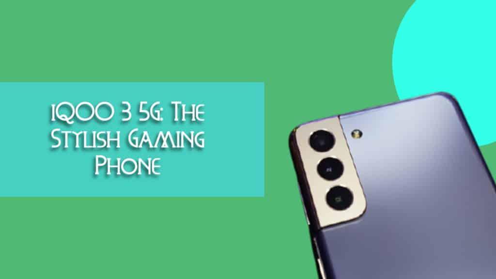 iQOO 3 5G: The Stylish Gaming Phone