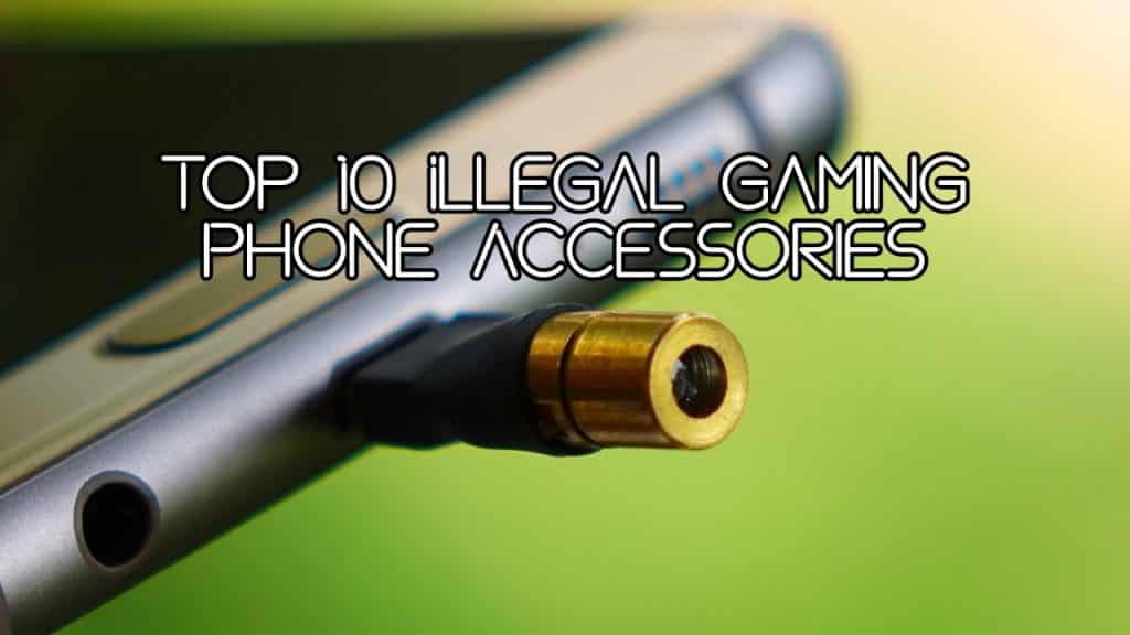 Top 10 Illegal Gaming Phone Accessories